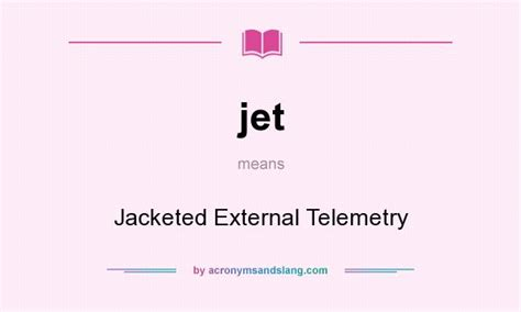 jet meaning jet jacketed external telemetry in undefined by