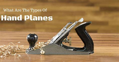 types of woodworking planes what are the types of planes