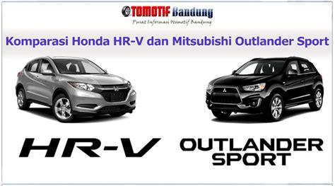 komparasi hrv vs outlander sport otomotif bandung