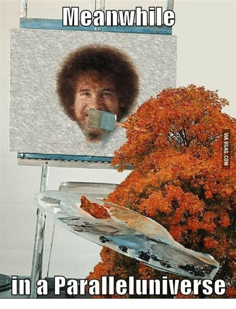 bob ross paints ireland meanwhile in a paralleluniverse meanwhile in meme on me me