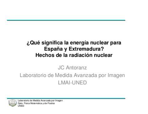 que significa en espaã ol 191 qu 233 significa la energ 237 a nuclear para extremadura y