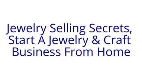 how to start a jewelry business at home jewelry selling secrets start a jewelry craft business