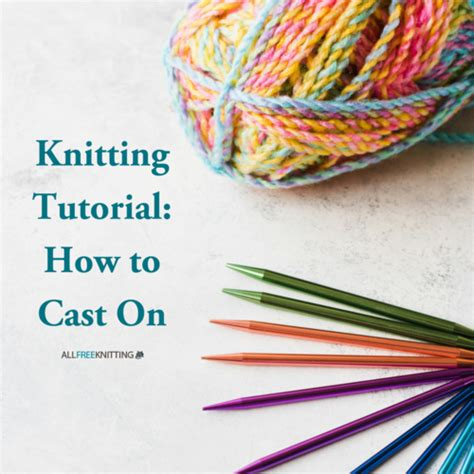 knitting how to cast on knitting tutorial how to cast on allfreeknitting