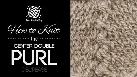 how to decrease in knitting how to knit the center purl decrease new stitch a day