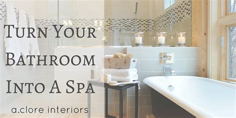 How To Turn Your Bathroom Into A Spa by Turn Your Bathroom Into A Spa A Clore Interiors