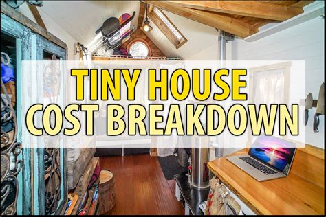 tiny houses cost tiny house cost breakdown detailed budget exles for