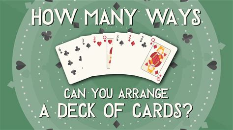 how to make a deck of cards how many ways can you arrange a deck of cards yannay