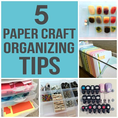 paper crafting techniques organizing craft supplies 5 must tips