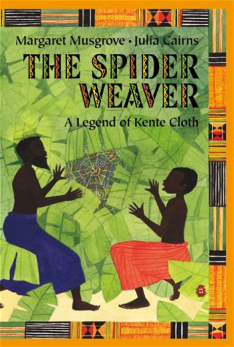 traditional picture books the spider weaver a legend of kente cloth by margaret