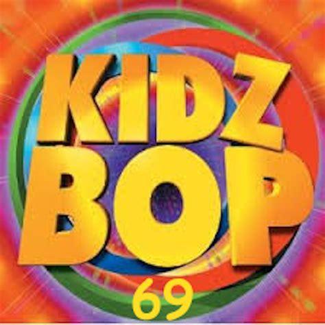 kidz bop dumphop quot kidz bop 69 quot added by dumphop