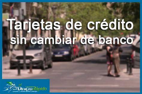 credito sin cambiar de banco tarjetas de cr 233 dito o d 233 bito gratis sin aval