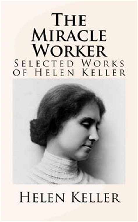 helen s book review not the miracle worker selected works of helen keller by