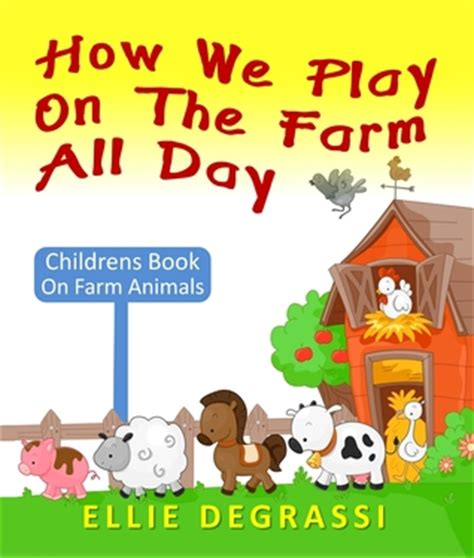 farm picture books how we play on the farm all day children s book on farm