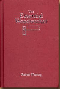 the essential woodworker by robert wearing the essential woodworker