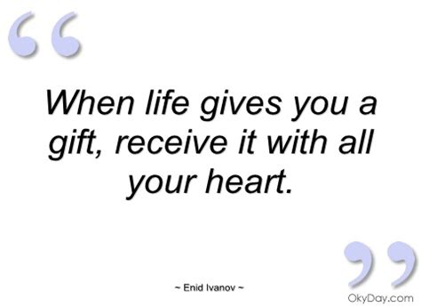 quotes on gifts when gives you a gift enid ivanov quotes and sayings