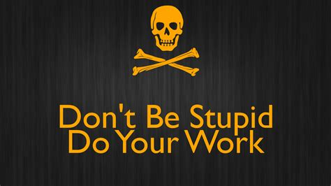 do work don t be stupid do your work poster just me keep calm