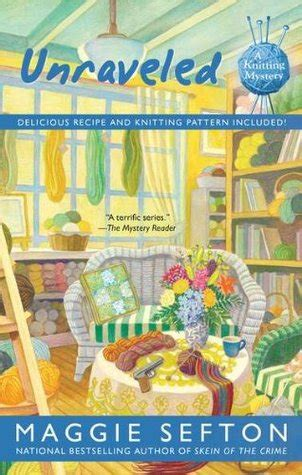knitting mysteries unraveled a knitting mystery 9 by maggie sefton