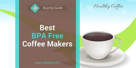 Best BPA Free Coffee Maker Reviews   Coffeeble