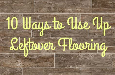 what to do with leftover tile 10 ways to use up leftover flooring flooringinc