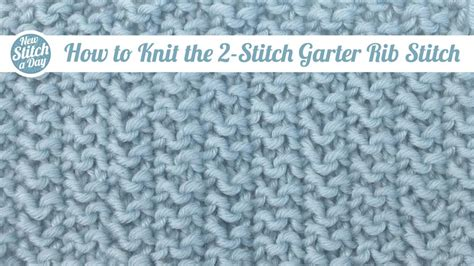 how to knit rib stitch the 2 stitch garter rib stitch knitting stitch 97