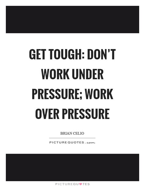 Get Tough Don't Work Under Pressure; Work Over Pressure. Harry Potter Quote Use It Well. Faith Positive Quotes. Birthday Quotes Greetings. Trust Vulnerability Quotes. Quotes To Live By Life. Travel Quotes For Scrapbooking. Winnie The Pooh Exam Quotes. Depression Quotes Tripod