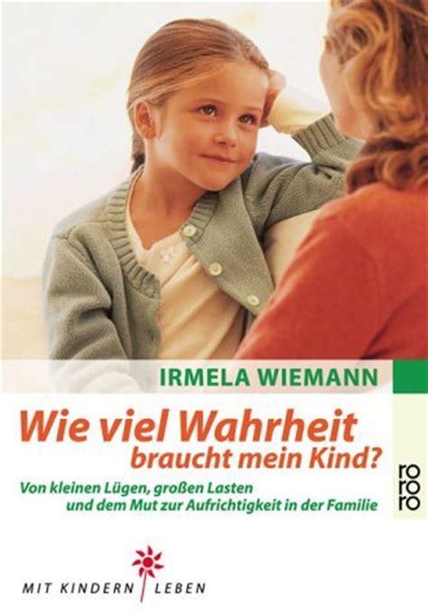 Irmela Wiemann Wie Viel Wahrheit Braucht Mein Kind