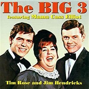 The Big Three, Tim Rose, Jim Hendricks, Mama Cass Elliot ...