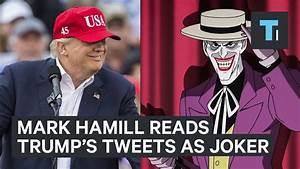 Mark Hamill is reading Trump's tweets in his iconic Joker ...