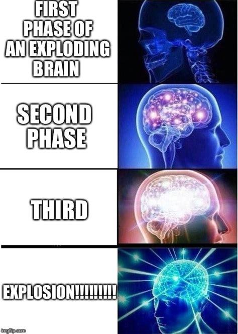 Exploding Brainitosis Imgflip
