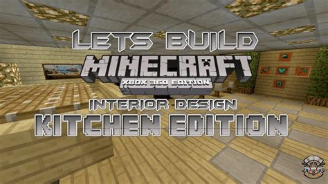 lets build minecraft xbox 360 edition interior design kitchen edition tu9