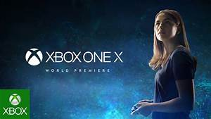 Xbox One X – E3 2017 – World Premiere 4K Trailer - YouTube