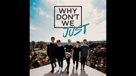 Why Don't We  Why Don't We Just (1 Hour Version) Youtube