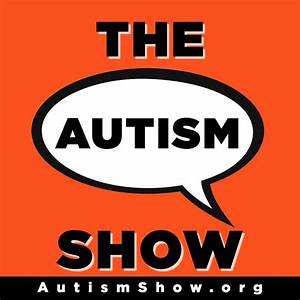 The Autism Show   Autism Podcast Radio   Listen via ...