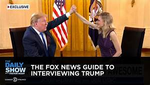 The Fox News Guide to Interviewing Trump: The Daily Show ...