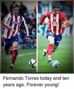 KIA 1AZERBAI AND of T Fernando Torres Today and Ten Years ...