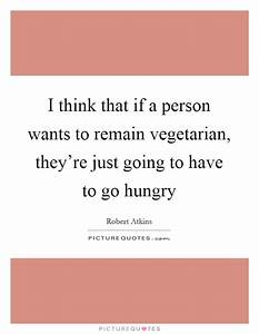 I think that if a person wants to remain vegetarian, they ...