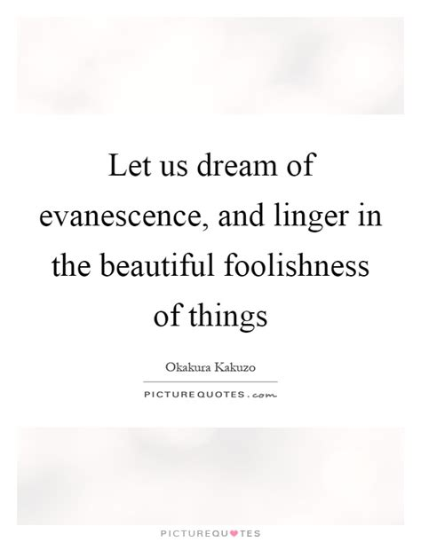 let us of evanescence and linger in the beautiful