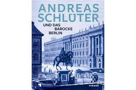 Andreas Schlüter Und Das Barocke Berlin Bodemuseum