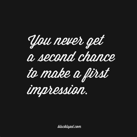 """""""you Never Get A Second Chance To Make A First Impression"""