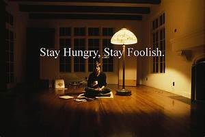 Why you should: 'Stay Hungry, Stay Foolish'