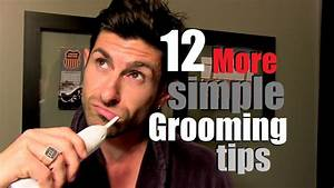 12 *More* Simple Grooming Tips for Men | Don't Be a Savage ...