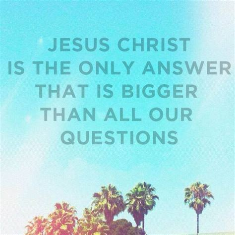 Jesus Is The Answer Quotes Quotesgram
