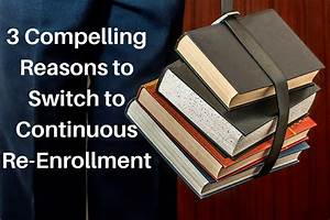 3 Compelling Reasons to Switch to Continuous Re-Enrollment