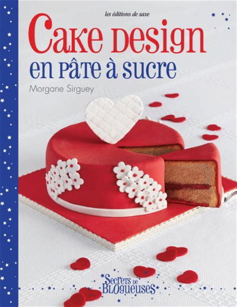 cake design en p 226 te 224 sucre de les 233 dition de saxe livres et revues livres et revues casa