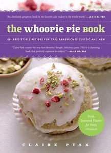 The Whoopie Pie Book: 60 Irresistible Recipes for Cake ...
