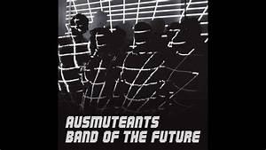 Ausmuteants - Band Of The Future (Full Album) - YouTube