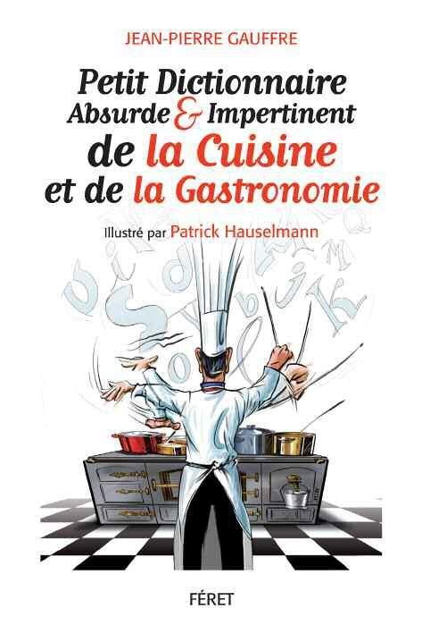 cusine et gastronomie un petit dictionnaire absurde et impertinent livres publications