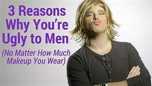 3 Reasons Why You're Ugly to Men (No Matter How Much ...