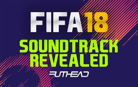FIFA 18 Soundtrack  Futhead News