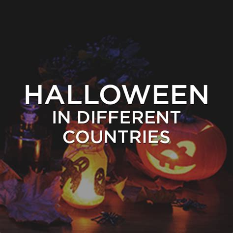 Which Countries Celebrate Halloween The Most by How Do People Celebrate Halloween In Different Countries